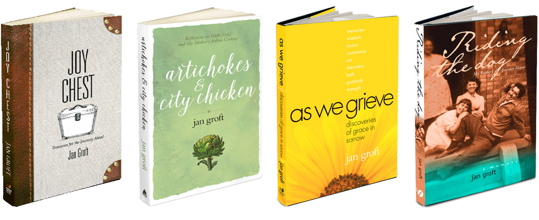 Joy Chest, Artichokes & City Chicken, As We Grieve, and Riding the Dog. Books by Jan Groft / Author